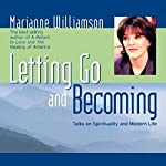 Letting Go and Becoming: Talks on Spirituality and Modern Life | Marianne Williamson