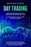Day Trading: The Basic Beginners Guide to Learn How to Trade for a Living. Swing Market Tools, Forex Tactics & Secrets. Psychology and Discipline on How to Profit and Become an Intelligent Trader.