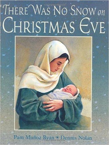 There Was No Snow On Christmas Eve Pamela Munoz Ryan Dennis Nolan