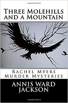 Three Molehills and a Mountain: Rachel Myers Murder Mysteries: Volume 11