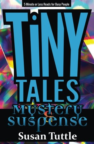 Tiny Tales: Mystery/Suspense: 5-Minute or Less Reads for Busy People