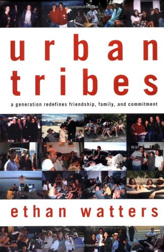 Urban Tribes: A Generation Redefines Friendship, Family, and ()