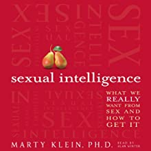 Sexual Intelligence: What We Really Want from Sex - and How to Get It Audiobook by Marty Klein Narrated by Alan Winter