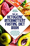 The #1 Ketogenic Intermittent Fasting Diet Book: A Step-by-Step Guide to Keto, Ketosis, Fasting, Weight Loss, Building Lean Muscle, and Low-Carb High-Fat High-Protein Meal Plans