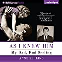 As I Knew Him: My Dad, Rod Serling Audiobook by Anne Serling Narrated by Anne Serling