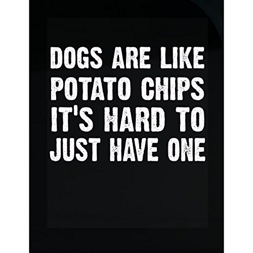 Dogs Are Like Potato Chips - Sticker (Decal Polyester Shape)