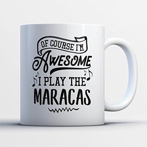 Maracas Coffee Mug - Ofcourse I'm Awesome I Play The Maracas - Funny 11 oz White Ceramic Tea Cup - Humorous and Cute Maracas Lover Gifts with Maracas Sayings