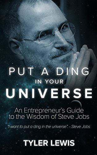 Steve Jobs: Put a Ding in Universe: An Entrepreneur's Guide to the Wisdom of Steve Jobs