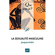 La sexualité masculine: « Que sais-je ? » n° 3983 (French Edition)