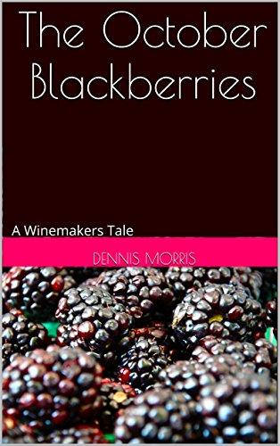 The October Blackberries: A Winemakers - Frustration Wine