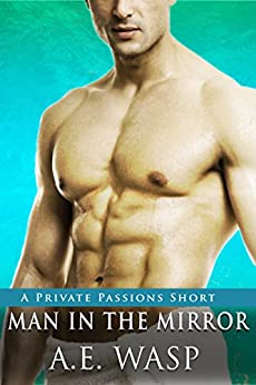 Man in the Mirror: A Private Passions Story by [Wasp, A. E.]