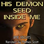 His Demon Seed Inside Me - Breeding with Evil | Amie Heights