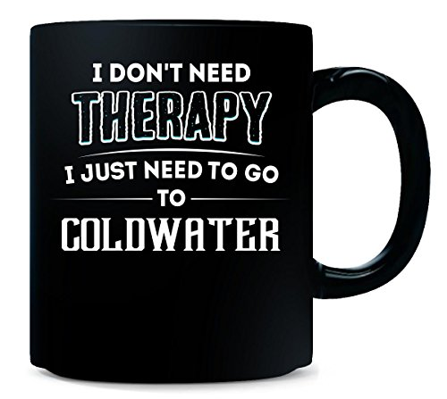 Don't Need Therapy Need To Go To Coldwater City - Mug - Coldwater Therapy