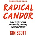 Radical Candor: How to Get What You Want by Saying What You Mean Audiobook by Kim Scott Narrated by Kim Scott