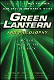 Green Lantern and Philosophy: No Evil Shall Escape this Book (The Blackwell Philosophy and Pop Culture Series)