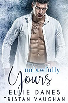 Unlawfully Yours by [Danes, Ellie, Vaughan, Tristan]