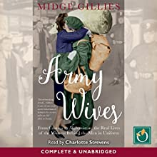 Army Wives: From the Crimea to Afghanistan, the Real Lives of the Women Behind the Men in Uniform Audiobook by Midge Gillies Narrated by Charlotte Strevens