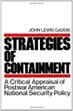 The Strategies of Containment: A Critical Appraisal of Postwar American National Security Policy
