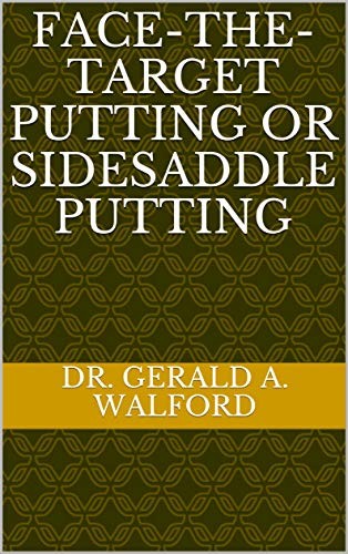 FACE-THE-TARGET PUTTING or sidesaddle putting por Dr. Gerald A. Walford