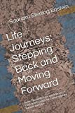 img - for Life Journeys: Stepping Back and Moving Forward: Some Thoughts from our Sources of Faith and Lessons for Contemporary Society and Life book / textbook / text book