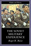 The Soviet Military Experience: A History of the Soviet Army, 1917-1991 (Warfare and History)