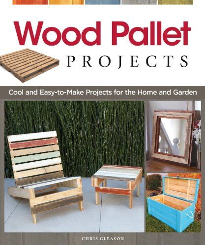 Wood Pallet Projects: Cool and Easy-to-Make Projects for the Home and Garden