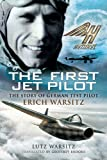 First Jet Pilot: The Story of German Test Pilot Erich Warsitz
