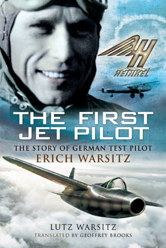 First Jet Pilot: The Story of German Test Pilot Erich Warsitz (First Jet Aircraft)