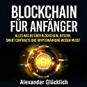 BLOCKCHAIN FÜR ANFÄNGER: Alles was du über Blockchain, Bitcoin, Smart Contracts und Kryptowährungen wissen musst Hörbuch von Alexander Glücklich Gesprochen von: Markus Meuter