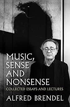 Music, Sense and Nonsense: Collected Essays and Lectures by [Brendel, Alfred]