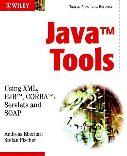 Java Tools: Using XML, EJB, CORBA, Servlets and SOAP by Wiley