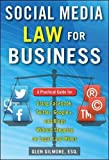 Social Media Law for Business: A Practical Guide for Using Facebook, Twitter, Google +, and Blogs Without Stepping on Legal Land Mines (Business Books)