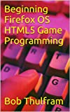 Beginning Firefox OS HTML5 Game Programming