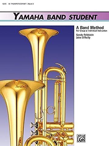 Yamaha Band Student, Book 3: B-Flat Trumpet/Cornet (Yamaha Band Method) by John Kinyon (1991-04-01)