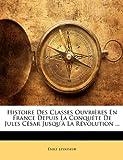 Histoire des Classes Ouvrières en France Depuis la Conquête de Jules César Jusqu'À la Révolution, Emile Levasseur, 1145130887