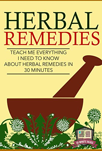 Quick Cure Medication - Herbal Remedies: Teach Me Everything I Need To Know About Herbal Remedies In 30 Minutes (Herbal Remedies - Herbal Antibiotics - Natural Cures - Home Remedies)