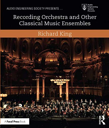 (Recording Orchestra and Other Classical Music Ensembles (Audio Engineering Society Presents))