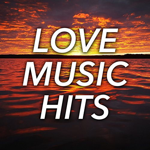Love Music Hits: Classic Romantic Songs of 80's Pop & Rock Power Ballads (The Best Classical Music Of All Time)