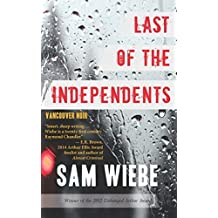 Last of the Independents: Vancouver Noir by Sam Wiebe (2014-09-23)