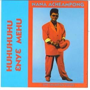 Nana Acheampong: Huhuhuhu Enye Mehu