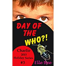 Day of the WHO?!: A Wonderful Entry into the Day of the Dead! (Charlie 2015 Holiday Series Book 3)