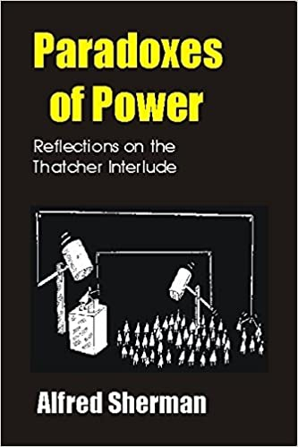 Paradoxes Of Power Reflections On The Thatcher Interlude Societas
