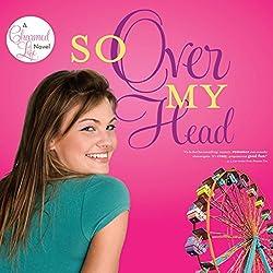 So Over My Head
