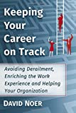 Keeping Your Career on Track: Avoiding Derailment, Enriching the Work Experience and Helping Your Organization