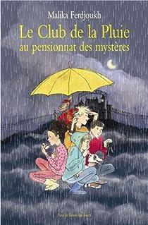 Le club de la pluie au pensionnat des mystères par Ferdjoukh