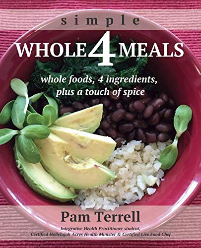 Whole 4 Meals: whole foods, 4 ingredients, plus a touch of spice ()
