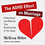 The ADHD Effect on Marriage: Understand and Rebuild Your Relationship in Six Steps | Melissa Orlov