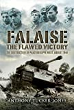 FALAISE: The Flawed Victory - The Destruction of Panzergruppe West, August 1944