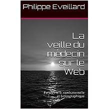 La veille du médecin sur le Web: Personnelle, confraternelle et bibliographique (French Edition)