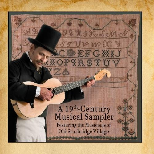 (A 19th Century Musical Sampler Featuring the Musicians of Old Sturbridge Village)